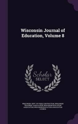 Wisconsin Journal of Education, Volume 8 image
