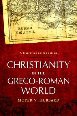 Christianity in the Greco-Roman World: A Narrative Introduction by Moyer V. Hubbard