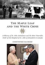 The Maple Leaf and the White Cross by Christopher McCreery image