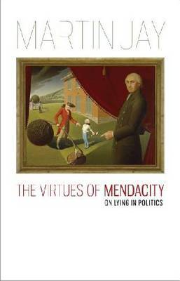 The Virtues of Mendacity by Martin Jay image