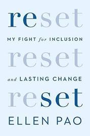 Reset: My Fight for Inclusion and Lasting Changes by Ellen Pao