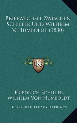 Briefwechsel Zwischen Schiller Und Wilhelm V. Humboldt (1830) by Friedrich Schiller