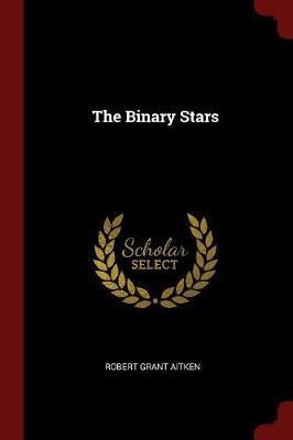 The Binary Stars by Robert Grant Aitken