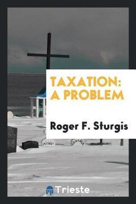 Taxation by Roger F Sturgis