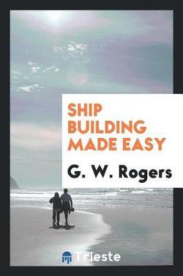 Ship Building Made Easy by G W Rogers image