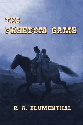 The Freedom Game by R a Blumenthal