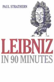 Leibniz in 90 Minutes by Paul Strathern
