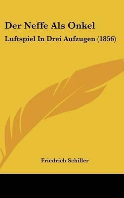 Der Neffe ALS Onkel: Luftspiel in Drei Aufzugen (1856) by Friedrich Schiller
