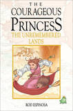 The Courageous Princess: Volume 2: The Unremembered Lands by Rod Espinosa