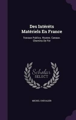 Des Interets Materiels En France by Michel Chevalier