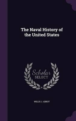 The Naval History of the United States by Willis J Abbot image