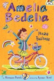 Amelia Bedelia Chapter Book #1: Amelia Bedelia Means Business by Herman Parish