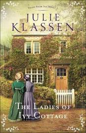 The Ladies of Ivy Cottage by Julie Klassen