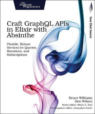 Craft GraphQL APIs in Elixir with Absinthe by Bruce Williams image