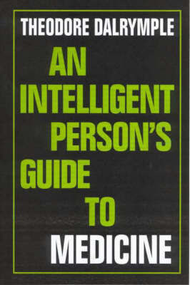 An Intelligent Person's Guide to Medicine by Theodore Dalrymple image