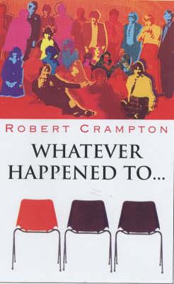 Whatever Happened to ... by Robert Crampton