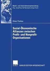 Sozial-Okonomische Allianzen Zwischen Profit- Und Nonprofit-Organisationen by Elmar Pankau