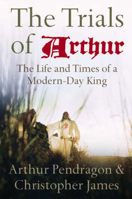 The Trials of Arthur by Arthur Pendragon