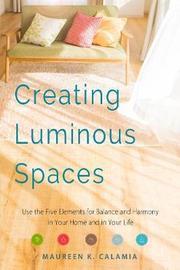 Creating Luminous Spaces by Maureen K. Calamia