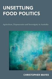 Unsettling Food Politics by Christopher Mayes