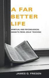 A Far Better Life by James G Phd Friesen image