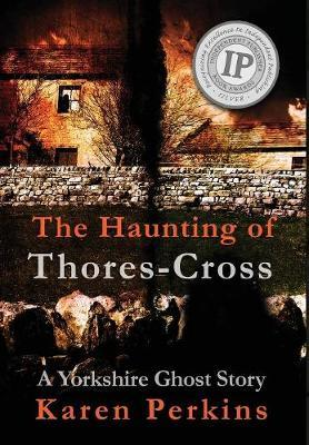 The Haunting of Thores-Cross by Karen Perkins