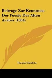 Beitrage Zur Kenntniss Der Poesie Der Alten Araber (1864) by Theodor Noldeke