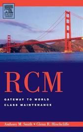 RCM--Gateway to World Class Maintenance by Anthony M Smith