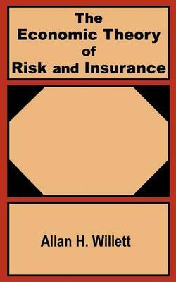 The Economic Theory of Risk and Insurance by Allan Herbert Willett image