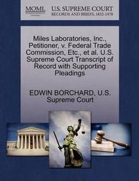 Miles Laboratories, Inc., Petitioner, V. Federal Trade Commission, Etc., Et Al. U.S. Supreme Court Transcript of Record with Supporting Pleadings by Edwin Borchard