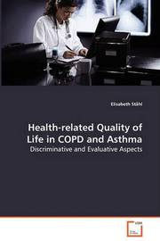 Health-Related Quality of Life in Copd and Asthma - Discriminative and Evaluative Aspects by Elisabeth Stahl