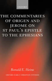 The Commentaries of Origen and Jerome on St. Paul's Epistle to the Ephesians by Ronald E Heine