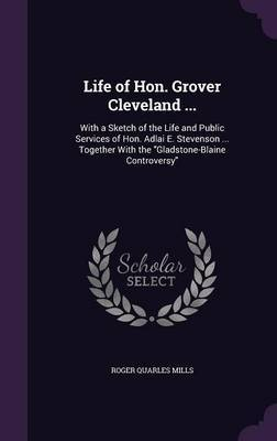 Life of Hon. Grover Cleveland ... by Roger Quarles Mills image