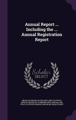Annual Report ... Including the ... Annual Registration Report by . Michigan image