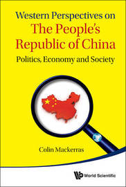 Western Perspectives On The People's Republic Of China: Politics, Economy And Society by Colin Mackerras