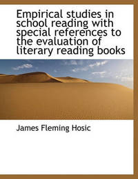 Empirical Studies in School Reading with Special References to the Evaluation of Literary Reading Books by James Fleming Hosic