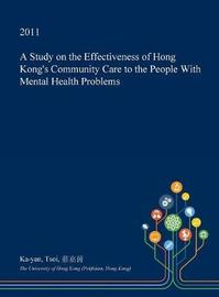 A Study on the Effectiveness of Hong Kong's Community Care to the People with Mental Health Problems by Ka-Yan Tsoi image