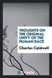 Thoughts on the Original Unity of the Human Race by Charles Caldwell