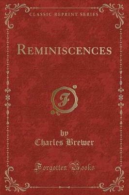 Reminiscences (Classic Reprint) by Charles Brewer