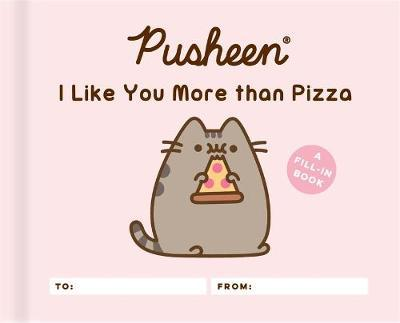 Pusheen: I Like You More than Pizza by Claire Belton