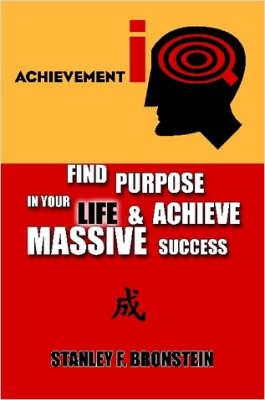 Achievement IQ: Find Purpose In Your LIFE & Achieve Massive Success by Stanley F. Bronstein image