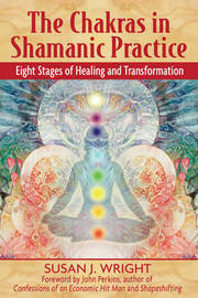 The Chakras in Shamanic Practice by Susan Wright