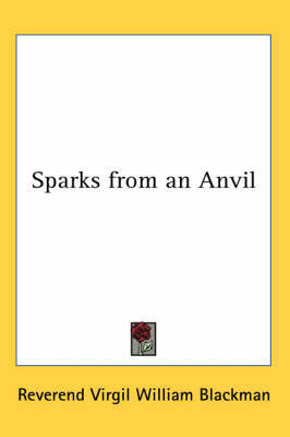 Sparks from an Anvil by Reverend Virgil William Blackman
