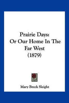 Prairie Days: Or Our Home in the Far West (1879) by Mary Breck Sleight