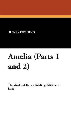 Amelia (Parts 1 and 2) by Henry Fielding