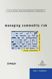 Managing Commodity Risk by John J Stephens