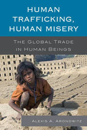 Human Trafficking, Human Misery by Alexis A Aronowitz