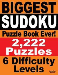 Biggest Sudoku Puzzle Book Ever by Jonathan Bloom