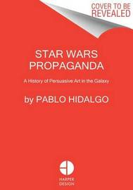 Star Wars Propaganda by Pablo Hidalgo