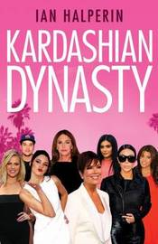 Kardashian Dynasty by Ian Halperin